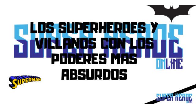 Los superheroes y villanos con los poderes mas absurdos